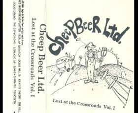 Cheep Beer Ltd. – Lost At The Crossroads Vol. 1